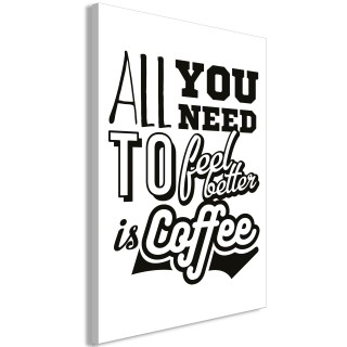 Πίνακας - All You Need to Feel Better Is Coffee (1 Part) Vertical
